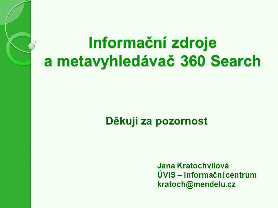 Informační zdroje a metavyhledávač 360 Search Jana Kratochvílová ÚVIS – Informační centrum kratoch@mendelu.cz Děkuji za pozornost