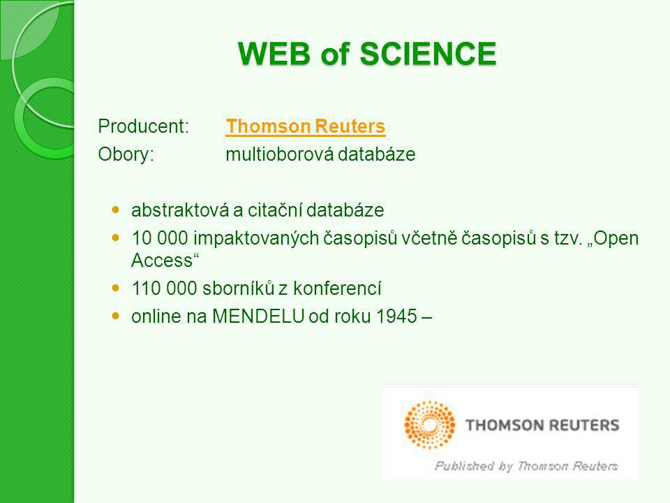 WEB of SCIENCE Producent:Thomson ReutersThomson Reuters Obory:multioborová databáze abstraktová a citační databáze 10 000 impaktovaných časopisů včetn