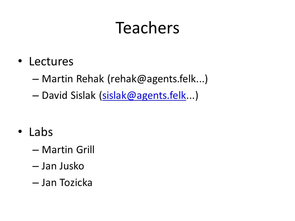 Teachers Lectures – Martin Rehak (rehak@agents.felk...) – David Sislak (sislak@agents.felk...)sislak@agents.felk Labs – Martin Grill – Jan Jusko – Jan Tozicka