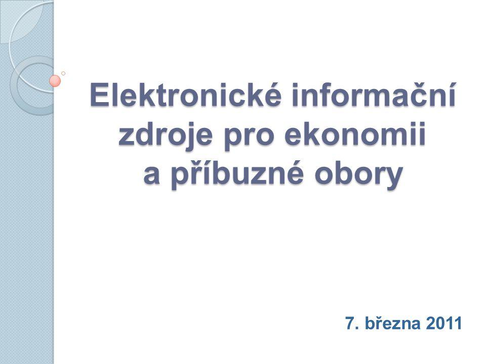 Elektronické informační zdroje pro ekonomii a příbuzné obory 7. března 2011