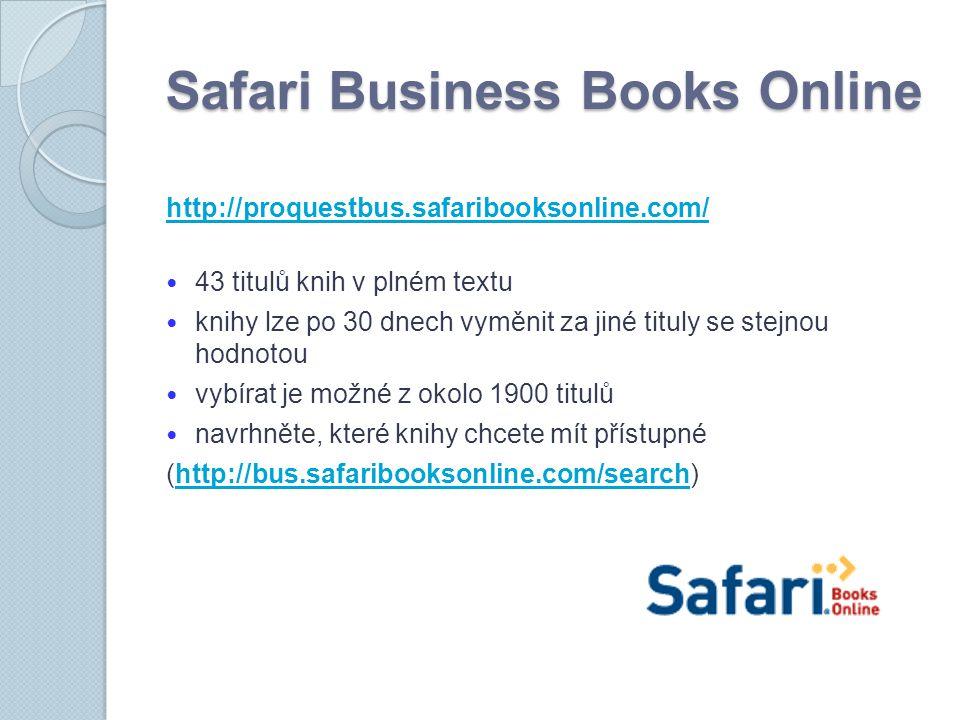 Safari Business Books Online http://proquestbus.safaribooksonline.com/ 43 titulů knih v plném textu knihy lze po 30 dnech vyměnit za jiné tituly se stejnou hodnotou vybírat je možné z okolo 1900 titulů navrhněte, které knihy chcete mít přístupné (http://bus.safaribooksonline.com/search)http://bus.safaribooksonline.com/search