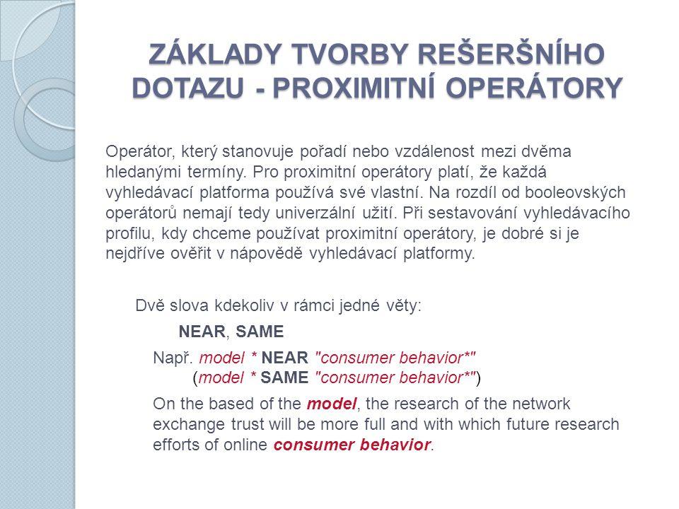 ZÁKLADY TVORBY REŠERŠNÍHO DOTAZU - PROXIMITNÍ OPERÁTORY Operátor, který stanovuje pořadí nebo vzdálenost mezi dvěma hledanými termíny.