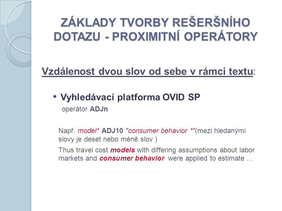 ZÁKLADY TVORBY REŠERŠNÍHO DOTAZU - PROXIMITNÍ OPERÁTORY Vzdálenost dvou slov od sebe v rámci textu: Vyhledávací platforma OVID SP operátor ADJn Např.