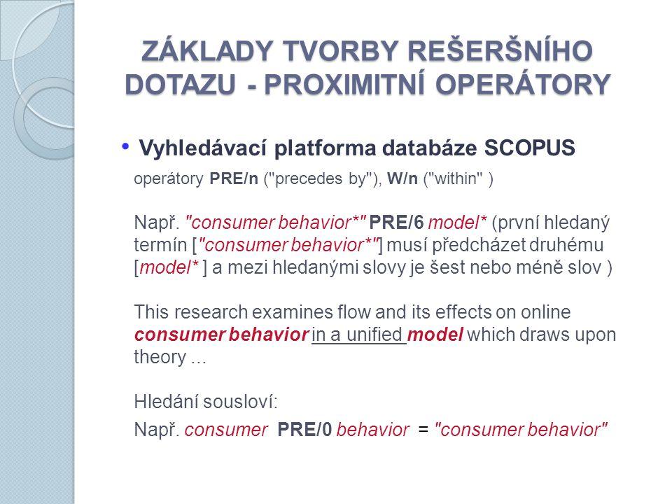ZÁKLADY TVORBY REŠERŠNÍHO DOTAZU - PROXIMITNÍ OPERÁTORY Vyhledávací platforma databáze SCOPUS operátory PRE/n ( precedes by ), W/n ( within ) Např.