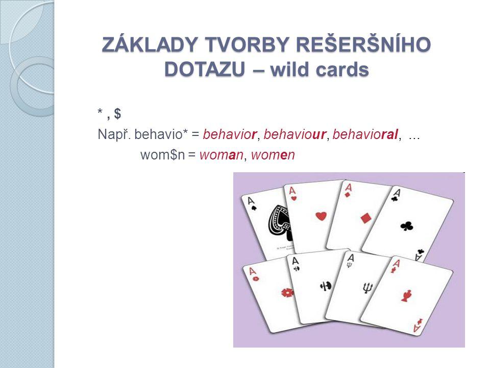 ZÁKLADY TVORBY REŠERŠNÍHO DOTAZU – wild cards *, $ Např.