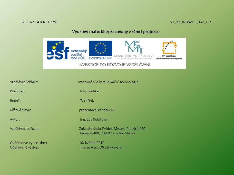 CZ.1.07/1.4.00/21.2791 VY_32_INOVACE_148_IT7 Výukový materiál zpracovaný v rámci projektu Vzdělávací oblast: Informační a komunikační technologie Předmět:Informatika Ročník:7.