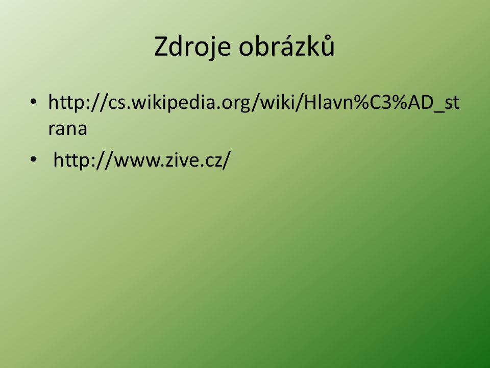 Zdroje obrázků http://cs.wikipedia.org/wiki/Hlavn%C3%AD_st rana http://www.zive.cz/
