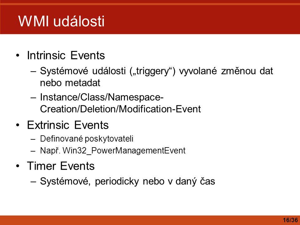 """WMI události Intrinsic Events –Systémové události (""""triggery"""") vyvolané změnou dat nebo metadat –Instance/Class/Namespace- Creation/Deletion/Modificat"""