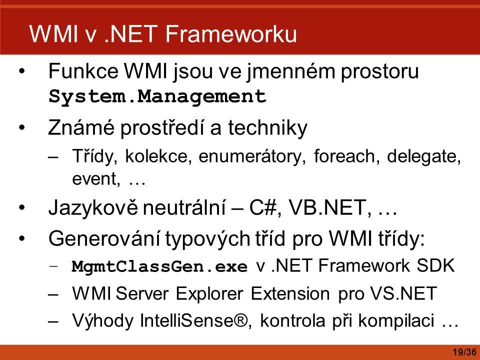 WMI v.NET Frameworku Funkce WMI jsou ve jmenném prostoru System.Management Známé prostředí a techniky –Třídy, kolekce, enumerátory, foreach, delegate,