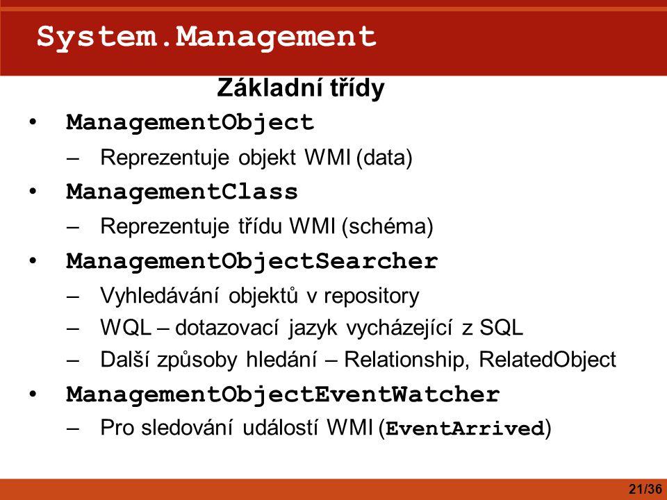 System.Management ManagementObject –Reprezentuje objekt WMI (data) ManagementClass –Reprezentuje třídu WMI (schéma) ManagementObjectSearcher –Vyhledáv