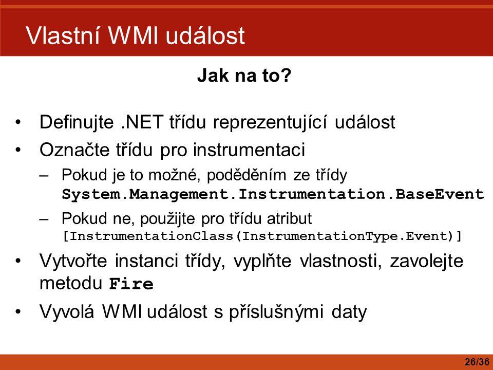 Vlastní WMI událost Definujte.NET třídu reprezentující událost Označte třídu pro instrumentaci –Pokud je to možné, poděděním ze třídy System.Managemen