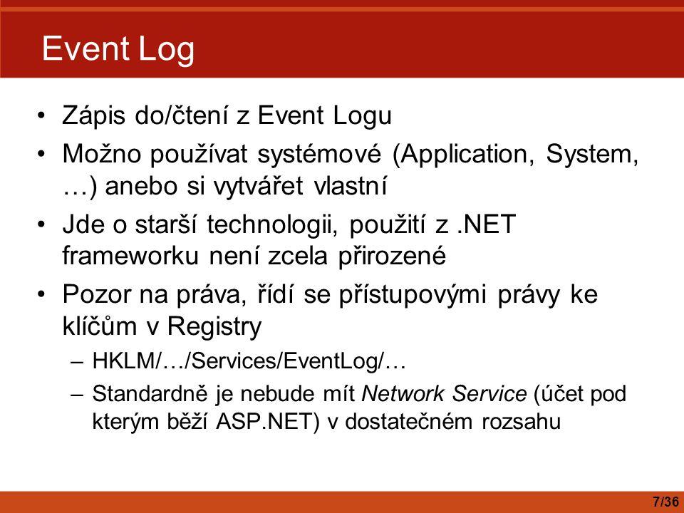 Performance Counters Čtení hodnot čítačů výkonnosti a vytváření vlastních čítačů Jde o starší technologii, použití z.NET frameworku není zcela přirozené Pozor na práva, řídí se přístupovými právy ke klíčům v Registry –Modifikaci lze najít na různých webech, ale není to podporovaný postup –Standardně je nebude mít Network Service (účet pod kterým běží ASP.NET) v dostatečném rozsahu 8/36