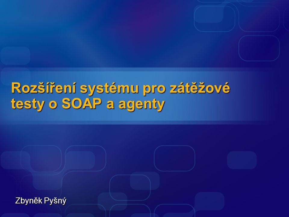 Rozšíření systému pro zátěžové testy o SOAP a agenty Zbyněk Pyšný