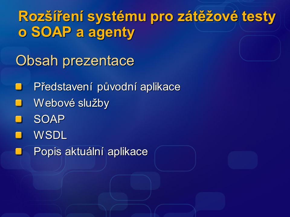 Rozšíření systému pro zátěžové testy o SOAP a agenty Obsah prezentace Představení původní aplikace Webové služby SOAPWSDL Popis aktuální aplikace