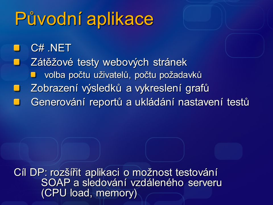 Původní aplikace C#.NET Zátěžové testy webových stránek volba počtu uživatelů, počtu požadavků Zobrazení výsledků a vykreslení grafů Generování report