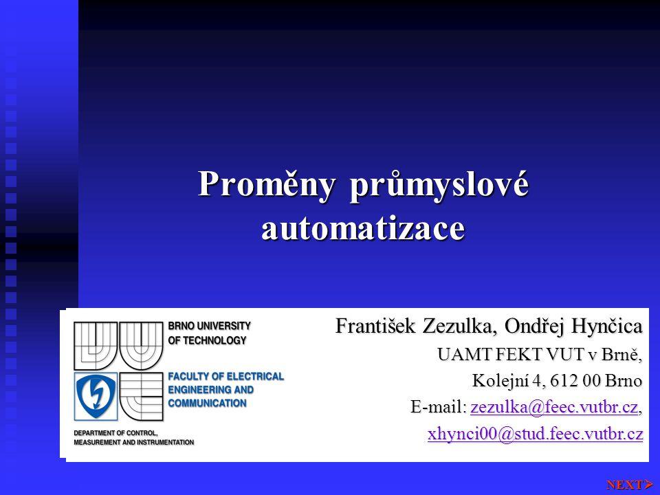 Proměny průmyslové automatizace NEXT  František Zezulka, Ondřej Hynčica UAMT FEKT VUT v Brně, Kolejní 4, 612 00 Brno E-mail: zezulka@feec.vutbr.cz, z