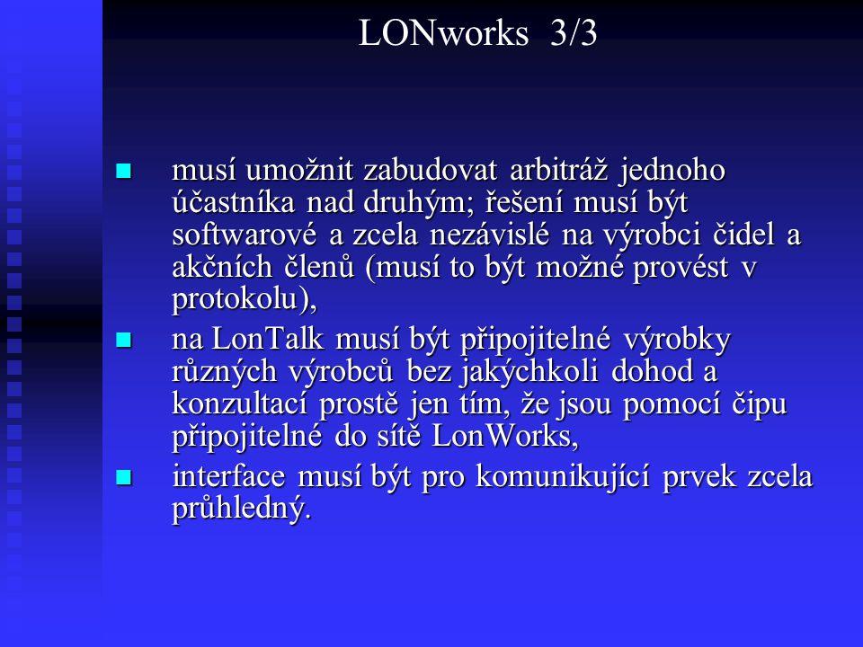 LONworks 3/3 musí umožnit zabudovat arbitráž jednoho účastníka nad druhým; řešení musí být softwarové a zcela nezávislé na výrobci čidel a akčních čle