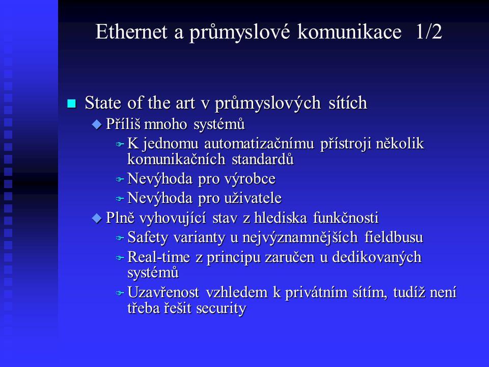 Ethernet a průmyslové komunikace 1/2 State of the art v průmyslových sítích State of the art v průmyslových sítích  Příliš mnoho systémů  K jednomu