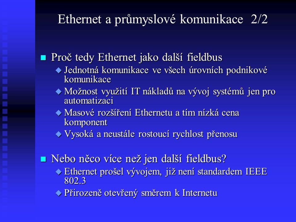 Ethernet a průmyslové komunikace 2/2 Proč tedy Ethernet jako další fieldbus Proč tedy Ethernet jako další fieldbus  Jednotná komunikace ve všech úrov