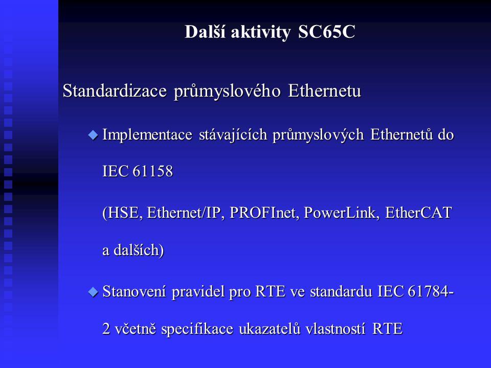 Další aktivity SC65C Standardizace průmyslového Ethernetu  Implementace stávajících průmyslových Ethernetů do IEC 61158 (HSE, Ethernet/IP, PROFInet,