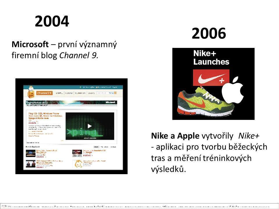2004 2006 Microsoft – první významný firemní blog Channel 9. Nike a Apple vytvořily Nike+ - aplikaci pro tvorbu běžeckých tras a měření tréninkových v