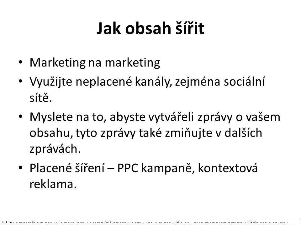 Jak obsah šířit Marketing na marketing Využijte neplacené kanály, zejména sociální sítě. Myslete na to, abyste vytvářeli zprávy o vašem obsahu, tyto z