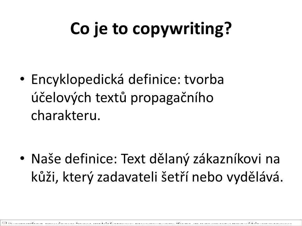 Co je to copywriting? Encyklopedická definice: tvorba účelových textů propagačního charakteru. Naše definice: Text dělaný zákazníkovi na kůži, který z