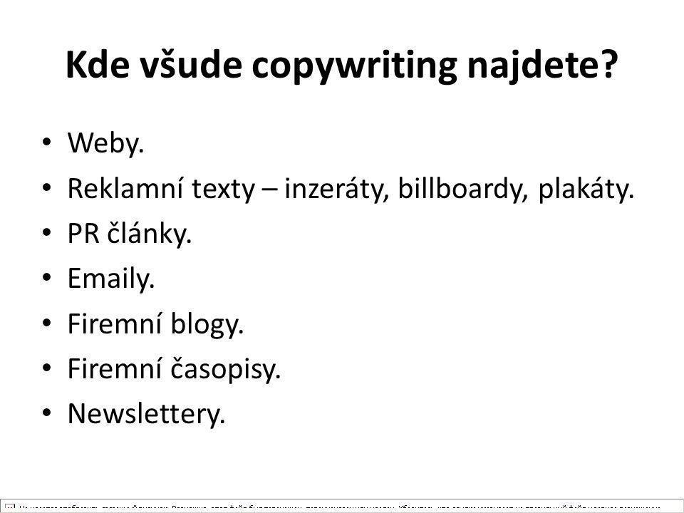 Kde všude copywriting najdete? Weby. Reklamní texty – inzeráty, billboardy, plakáty. PR články. Emaily. Firemní blogy. Firemní časopisy. Newslettery.