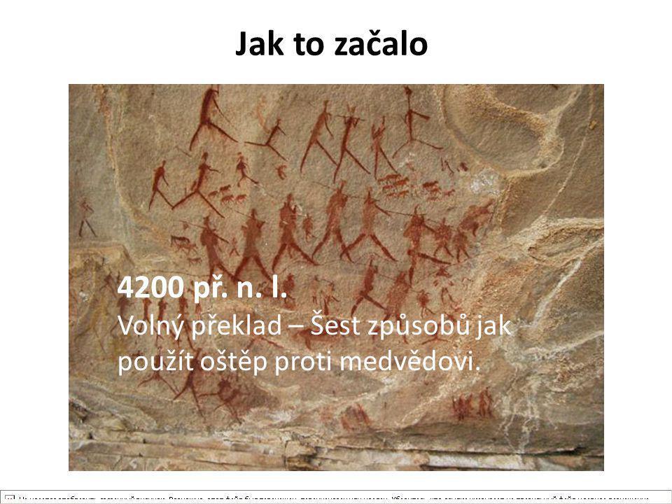 Jak to začalo 4200 př. n. l. Volný překlad – Šest způsobů jak použít oštěp proti medvědovi.