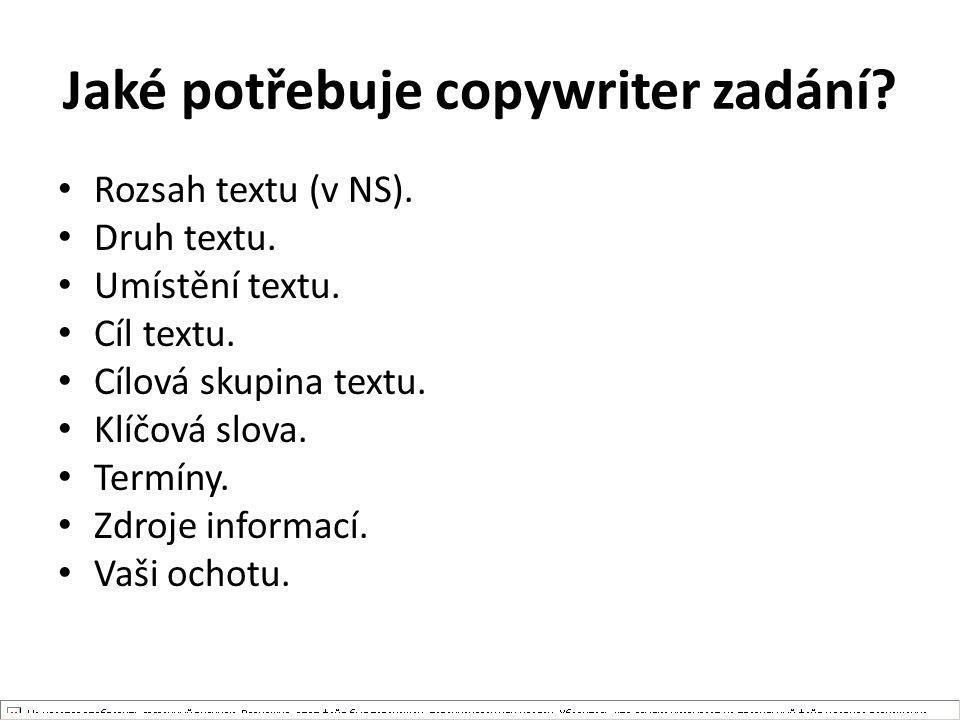 Jaké potřebuje copywriter zadání? Rozsah textu (v NS). Druh textu. Umístění textu. Cíl textu. Cílová skupina textu. Klíčová slova. Termíny. Zdroje inf