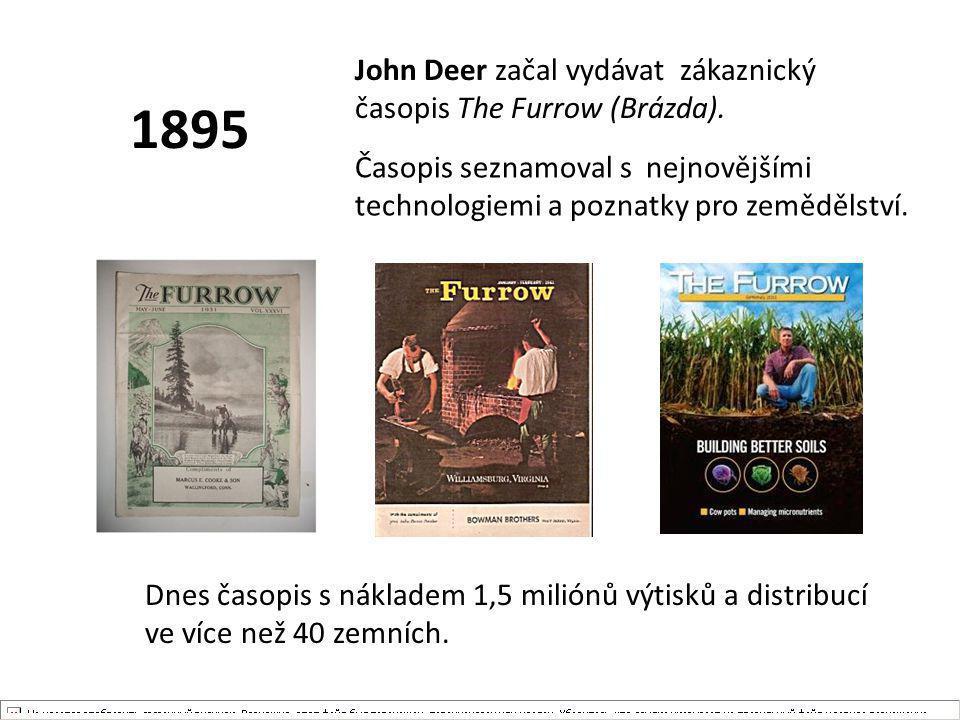 1895 John Deer začal vydávat zákaznický časopis The Furrow (Brázda). Časopis seznamoval s nejnovějšími technologiemi a poznatky pro zemědělství. Dnes
