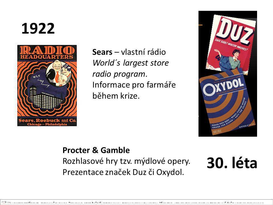 1922 30. léta Procter & Gamble Rozhlasové hry tzv. mýdlové opery. Prezentace značek Duz či Oxydol. Sears – vlastní rádio World´s largest store radio p