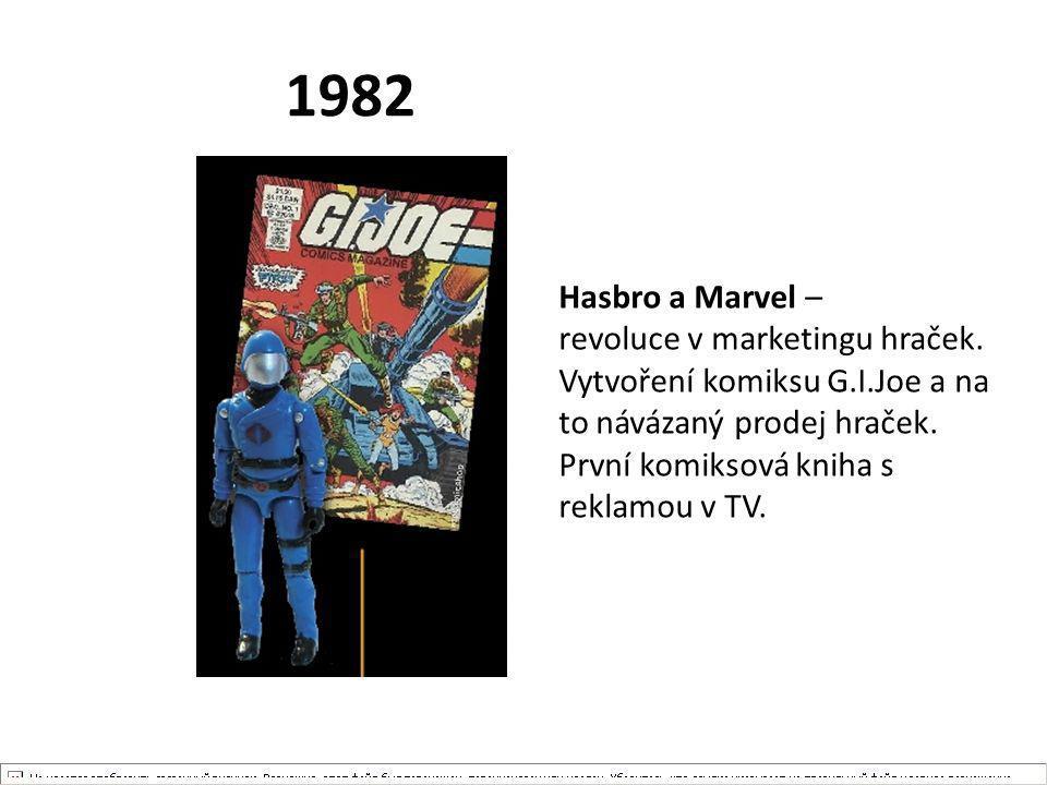 1982 Hasbro a Marvel – revoluce v marketingu hraček. Vytvoření komiksu G.I.Joe a na to návázaný prodej hraček. První komiksová kniha s reklamou v TV.