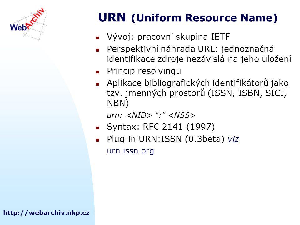 http://webarchiv.nkp.cz URN (Uniform Resource Name) Vývoj: pracovní skupina IETF Perspektivní náhrada URL: jednoznačná identifikace zdroje nezávislá na jeho uložení Princip resolvingu Aplikace bibliografických identifikátorů jako tzv.