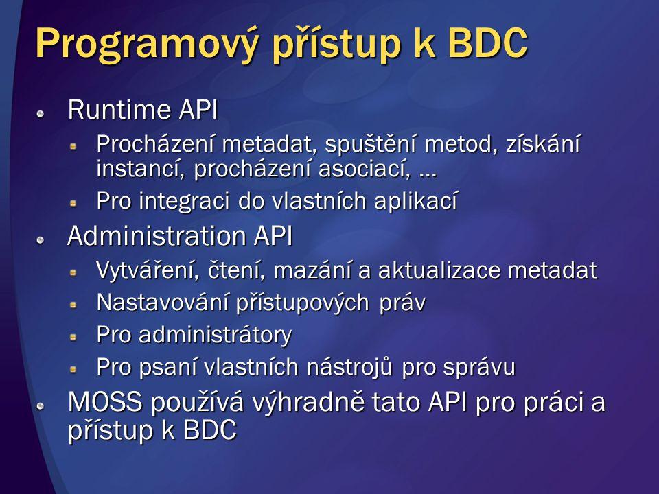 Programový přístup k BDC Runtime API Procházení metadat, spuštění metod, získání instancí, procházení asociací,... Pro integraci do vlastních aplikací