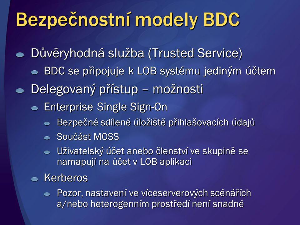 Bezpečnostní modely BDC Důvěryhodná služba (Trusted Service) BDC se připojuje k LOB systému jediným účtem Delegovaný přístup – možnosti Enterprise Sin