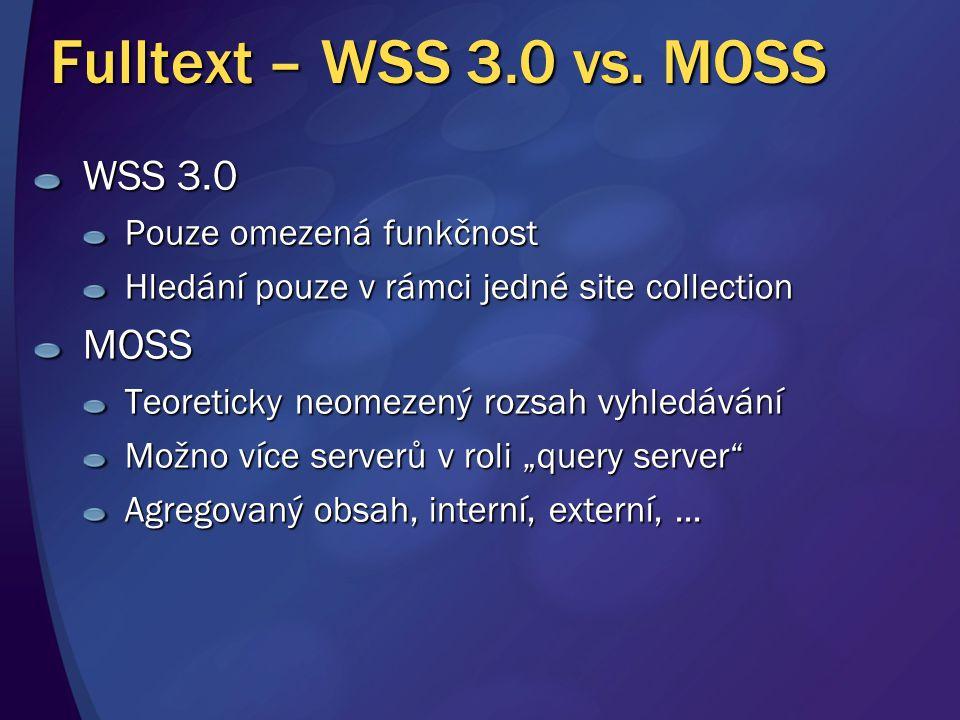 Fulltext – WSS 3.0 vs. MOSS WSS 3.0 Pouze omezená funkčnost Hledání pouze v rámci jedné site collection MOSS Teoreticky neomezený rozsah vyhledávání M