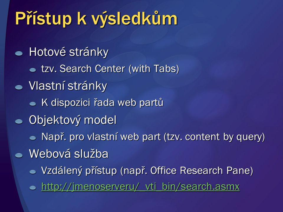 Přístup k výsledkům Hotové stránky tzv. Search Center (with Tabs) Vlastní stránky K dispozici řada web partů Objektový model Např. pro vlastní web par