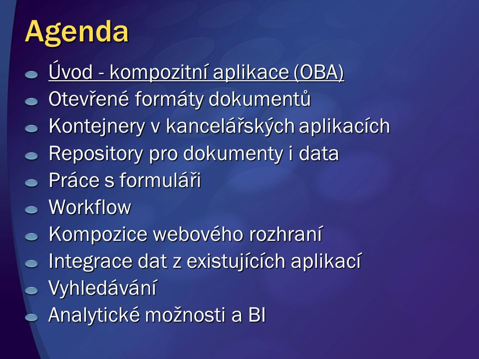 Agenda Úvod - kompozitní aplikace (OBA) Otevřené formáty dokumentů Kontejnery v kancelářských aplikacích Repository pro dokumenty i data Práce s formuláři Workflow Kompozice webového rozhraní Integrace dat z existujících aplikací Vyhledávání Analytické možnosti a BI