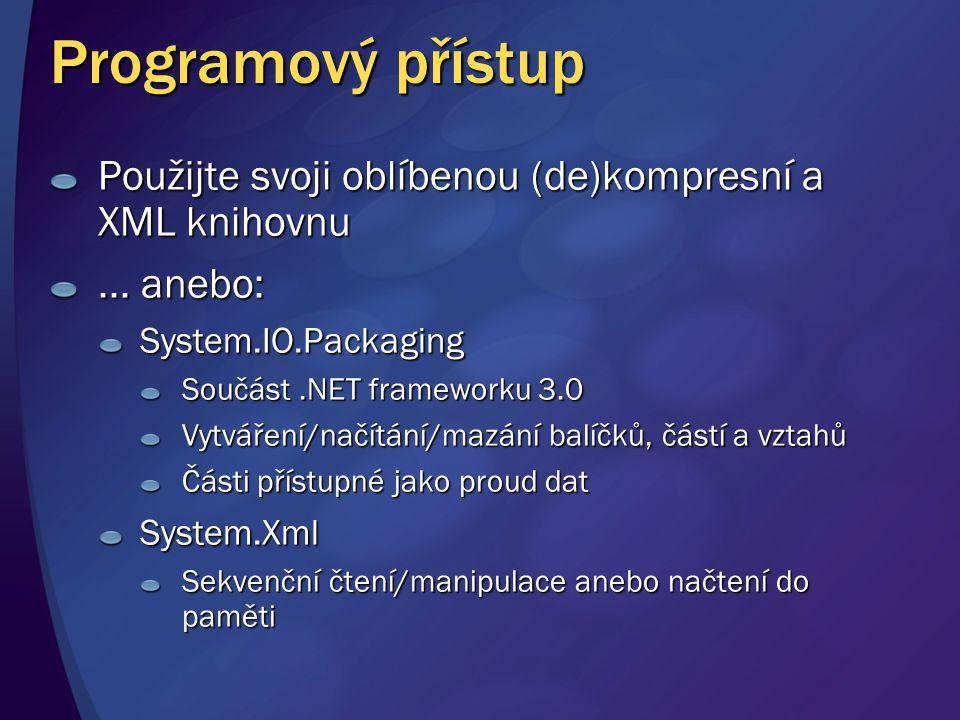 Programový přístup Použijte svoji oblíbenou (de)kompresní a XML knihovnu... anebo: System.IO.Packaging Součást.NET frameworku 3.0 Vytváření/načítání/m