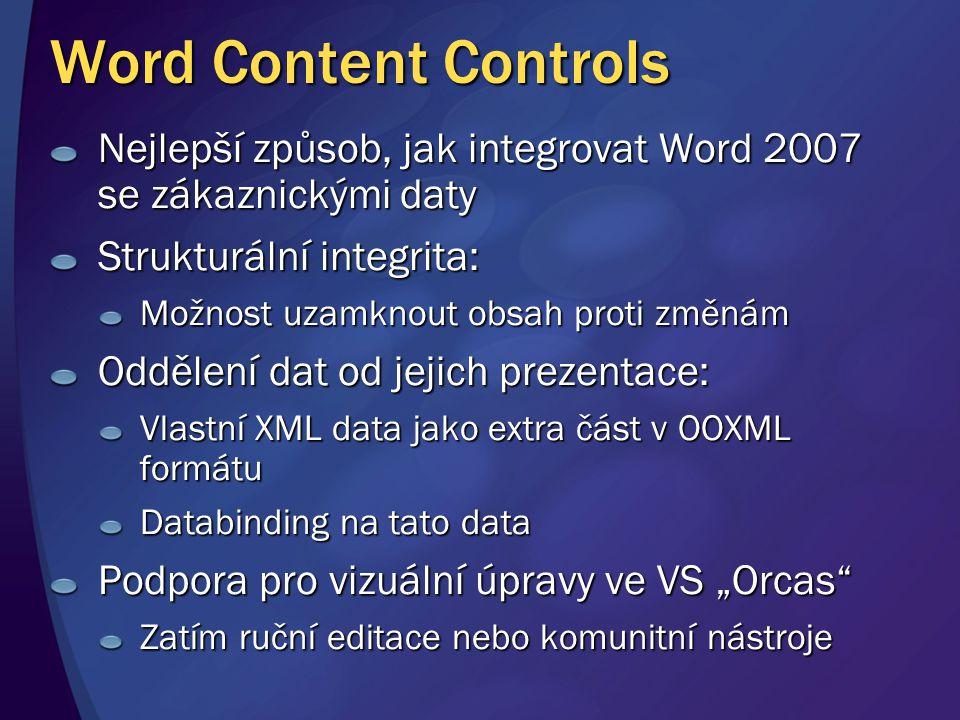 Word Content Controls Nejlepší způsob, jak integrovat Word 2007 se zákaznickými daty Strukturální integrita: Možnost uzamknout obsah proti změnám Oddě