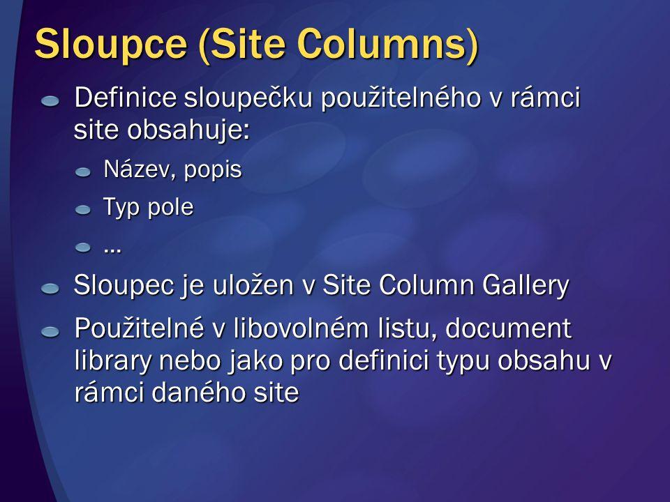 Sloupce (Site Columns) Definice sloupečku použitelného v rámci site obsahuje: Název, popis Typ pole... Sloupec je uložen v Site Column Gallery Použite