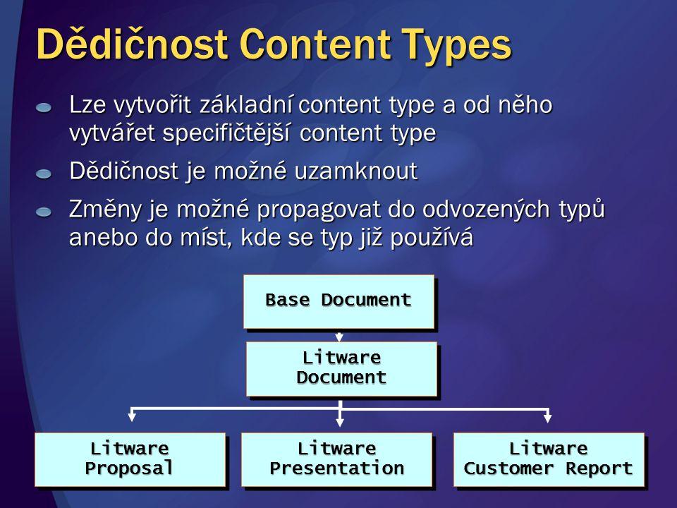 Dědičnost Content Types Lze vytvořit základní content type a od něho vytvářet specifičtější content type Dědičnost je možné uzamknout Změny je možné p