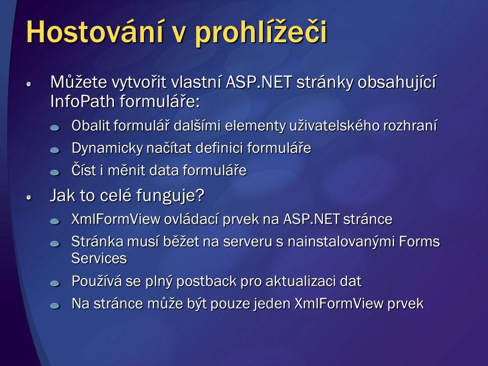 Hostování v prohlížeči Můžete vytvořit vlastní ASP.NET stránky obsahující InfoPath formuláře: Obalit formulář dalšími elementy uživatelského rozhraní