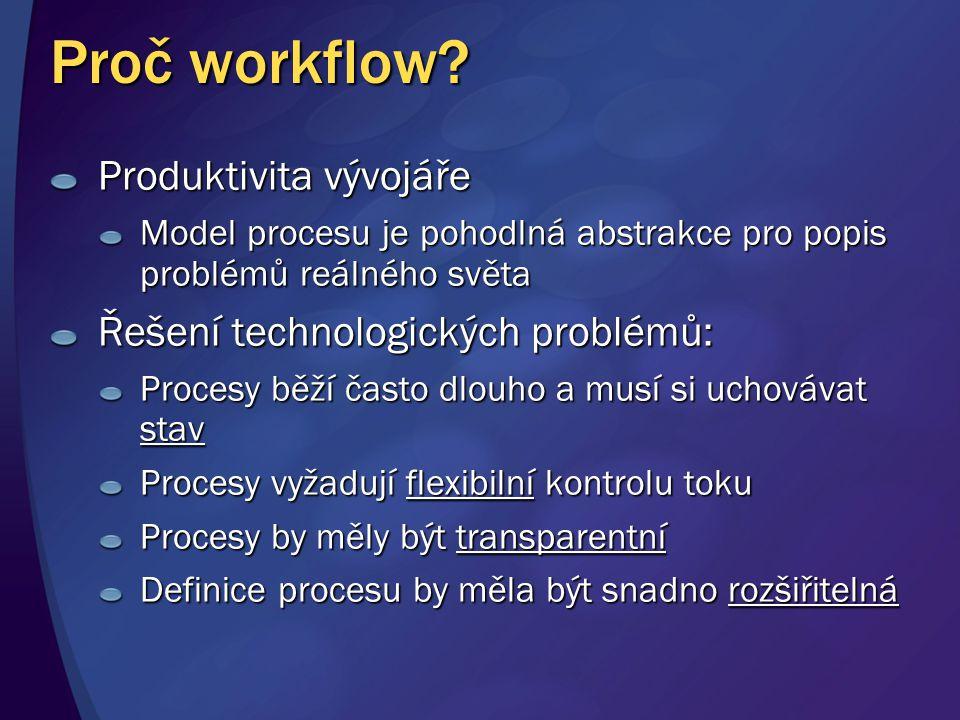Proč workflow? Produktivita vývojáře Model procesu je pohodlná abstrakce pro popis problémů reálného světa Řešení technologických problémů: Procesy bě