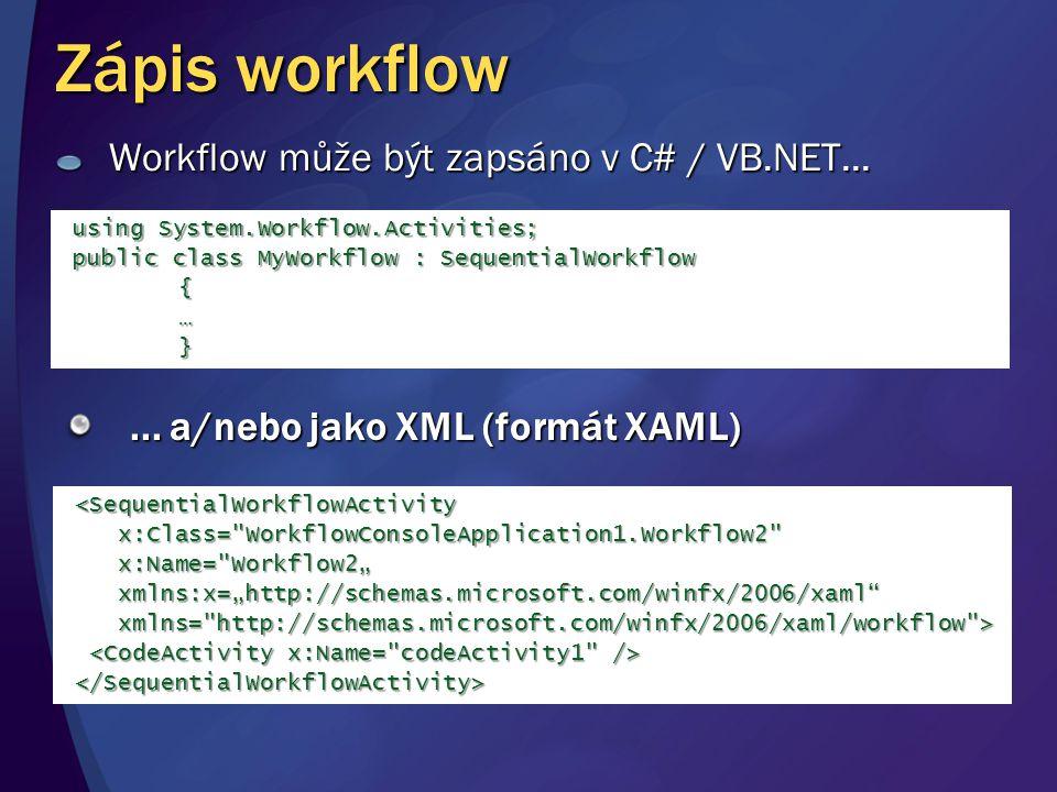 Workflow může být zapsáno v C# / VB.NET...... a/nebo jako XML (formát XAML) using System.Workflow.Activities; public class MyWorkflow : SequentialWork