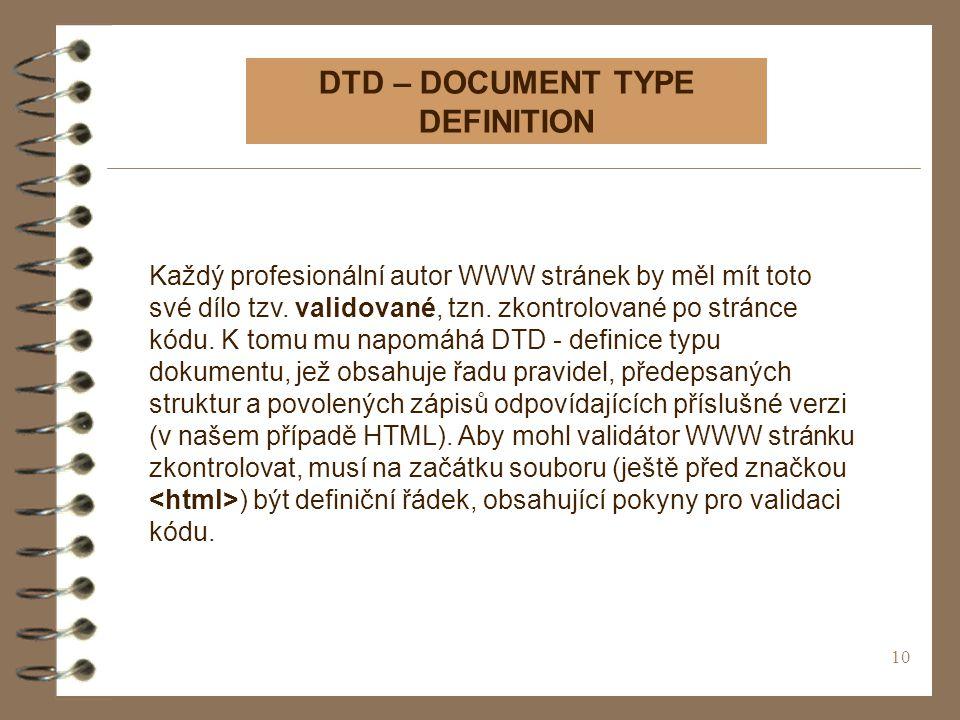 10 DTD – DOCUMENT TYPE DEFINITION Každý profesionální autor WWW stránek by měl mít toto své dílo tzv.
