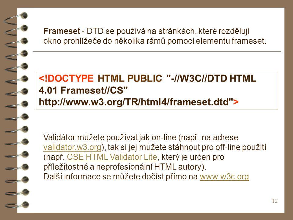 12 Frameset - DTD se používá na stránkách, které rozdělují okno prohlížeče do několika rámů pomocí elementu frameset.