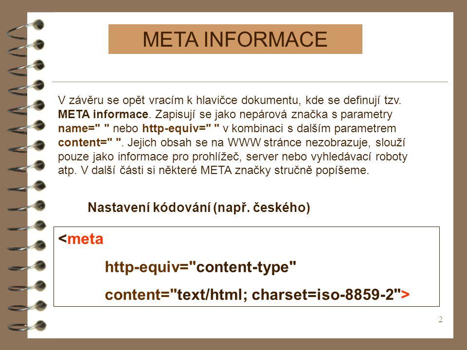 2 META INFORMACE V závěru se opět vracím k hlavičce dokumentu, kde se definují tzv.