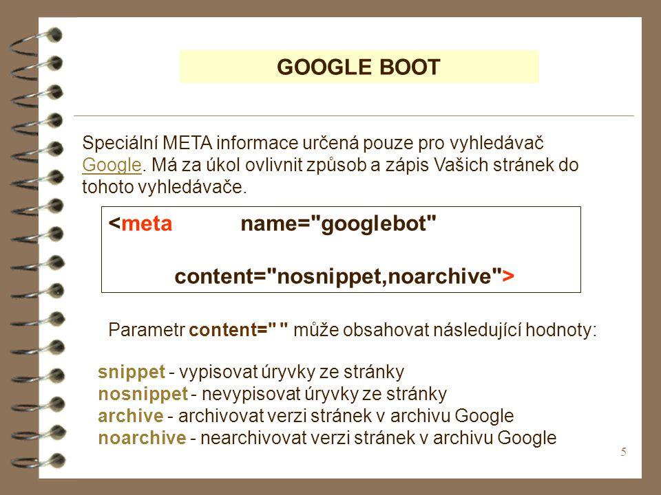 5 GOOGLE BOOT Speciální META informace určená pouze pro vyhledávač Google.